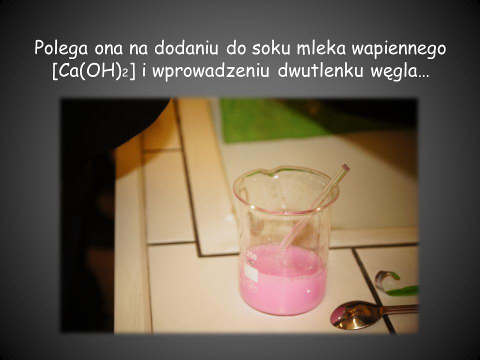 Polega ona na dodaniu do soku mleka wapiennego [Ca(OH)2] i wprowadzeniu dwutlenku węgla…